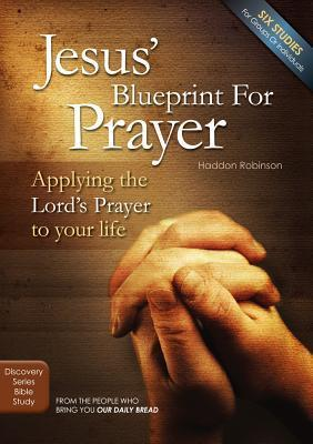 Jesus Blueprint for Prayer: Applying the Lords Prayer to Your Life Haddon Robinson