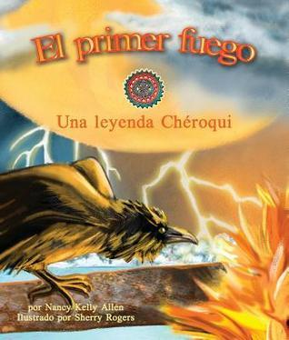 El Primer Fuego: Una Leyenda Cheroqui Nancy Kelly Allen