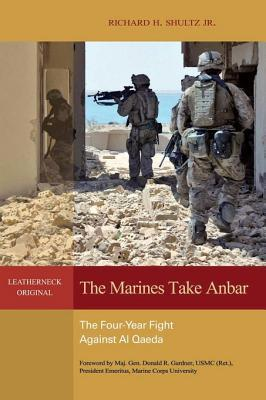 The Marines Take Anbar: The Four-Year Fight to Defeat Al Qaeda in Iraq  by  Robert H. Shultz