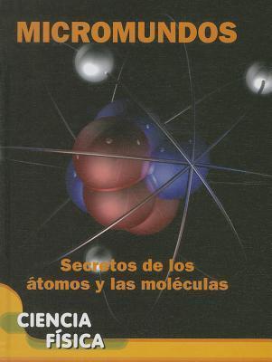 Micromundos: Secretos de Los Atomos y Las Moleculas  by  Anna Claybourne