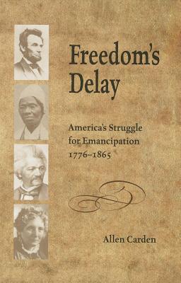 Freedom's Delay: America's Struggle for Emancipation, 1776–1865 Allen Carden