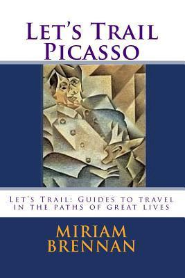 Lets Trail Picasso: Lets Trail: Guides in the Path of Great Lives Miriam Brennan
