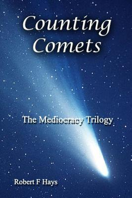 Counting Comets: The Mediocracy Trilogy  by  Robert F Hays