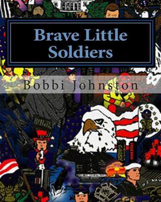 Brave Little Soldiers  by  Bobbi Johnston