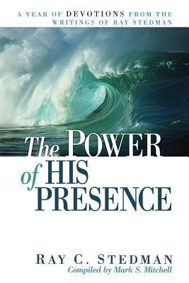 The Power of His Presence: A Year of Devotions from the Writings of Ray Stedman Ray C. Stedman