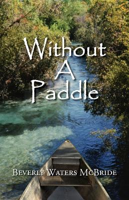 Without a Paddle  by  Beverly Waters McBride
