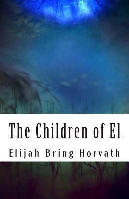 The Children of El  by  Elijah Bring Horvath