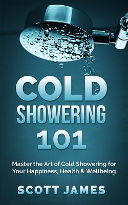 Cold Showering 101  by  Scott James