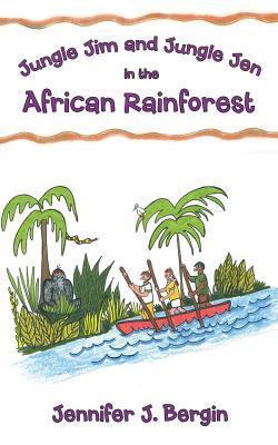 Jungle Jim and Jungle Jen in the African Rainforest Jennifer J. Bergin