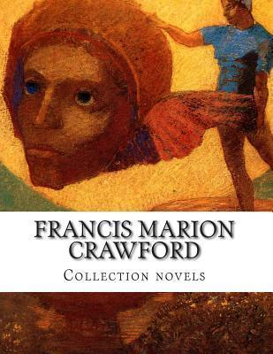 Francis Marion Crawford, Collection Novels  by  Francis Marion Crawford