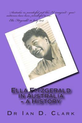 Ella Fitzgerald in Australia - A History  by  Ian D. Clark