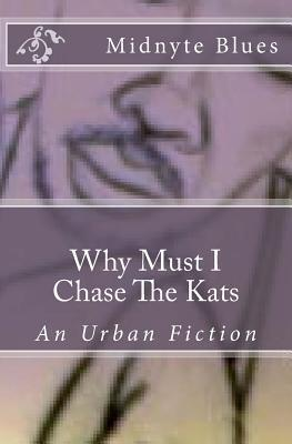 Why Must I Chase the Kats  by  Midnyte Blues