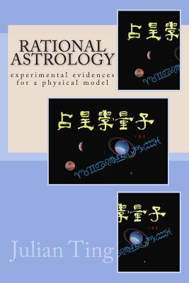 Rational Astrology: As a Physical Model  by  Julian Ting