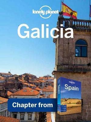 Lonely Planet Galicia: Chapter from Spain Travel Guide  by  Lonely Planet