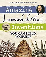 Amazing Leonardo da Vinci Inventions You Can Build Yourself (Build It Yourself series)