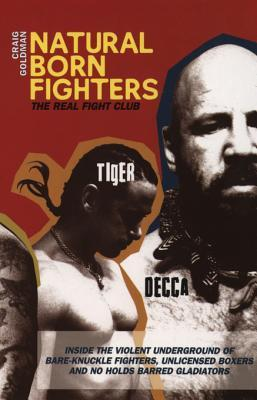Natural Born Fighters: The Real Fight Club  by  Craig Goldman