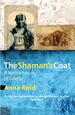 The Shamans Coat: A Native History of Siberia Anna Reid
