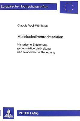 Mehrfachstimmrechtsaktien: Historische Entstehung, Gegenwaertige Verbreitung Und Oekonomische Bedeutung  by  Claudia Vogl-Muhlhaus