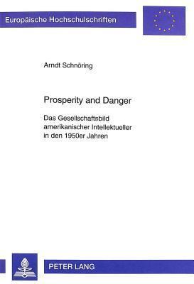 Prosperity and Danger: Das Gesellschaftsbild Amerikanischer Intellektueller in Den 1950er Jahren  by  Arndt Schnoring