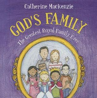 Gods Family: The Greatest Royal Family Ever  by  Catherine MacKenzie
