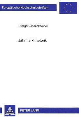 Jahrmarktrhetorik  by  Rudiger Johannkemper