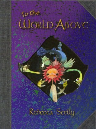 To the World Above Rebecca A. Stelly