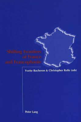 Shifting Frontiers Of France And Francophonie Yvette Rocheron