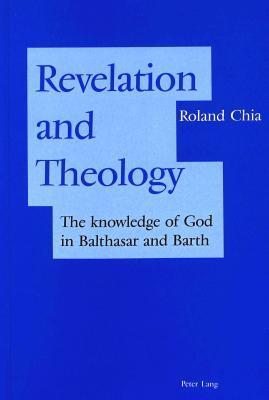 Revelation And Theology: The Knowledge Of God In Balthasar And Barth  by  Roland Chia