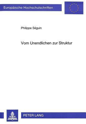 Vom Unendlichen Zur Struktur: Modernitaet in Lyrik Und Mathematik Bei Edgar Allan Poe Und Georg Cantor  by  Philippe Seguin