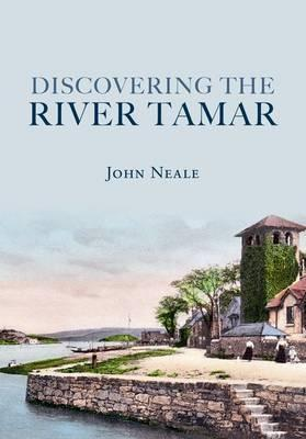 Discovering the River Tamar  by  John Neale