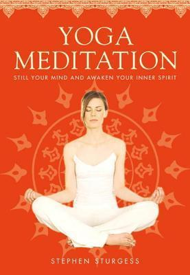 Yoga Meditation: Still Your Mind and Awaken Your Inner Spirit  by  Stephen Sturgess