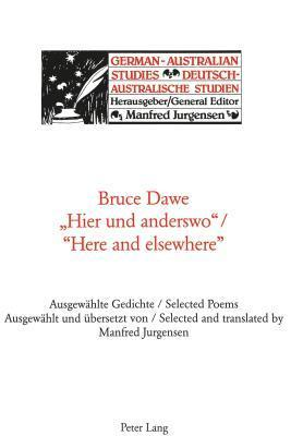 Bruce Dawe Heir Und Anderswo/ Here And Elsewhere: Selected and Translated  by  Manfred Jurgensen by Bruce Dawe