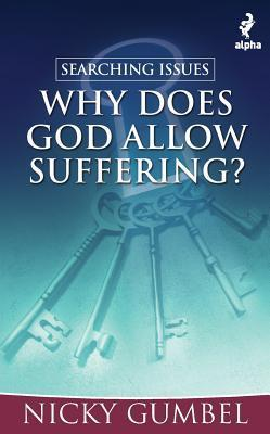 Searching Issues: Why Does God Allow Suffering? Nicky Gumbel