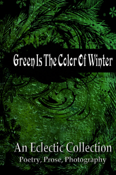 Green Is The Color Of Winter: An Eclectic Collection  by  F.I. Goldhaber
