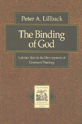 The Binding Of God: Calvins Role In The Development Of Covenant Theology Peter A. Lillback