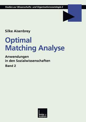 Optimal Matching Analyse: Anwendungen in Den Sozialwissenschaften Silke Aisenbrey