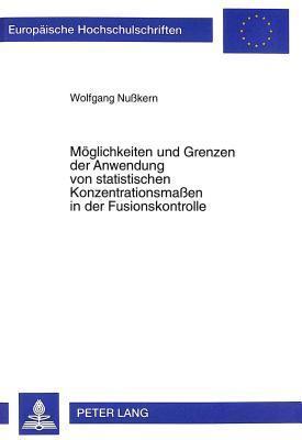 Moeglichkeiten Und Grenzen Der Anwendung Von Statistischen Konzentrationsmassen in Der Fusionskontrolle  by  Wolfgang Nusskern