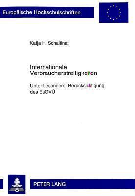 Internationale Verbraucherstreitigkeiten: Unter Besonderer Beruecksichtigung Des Eugvue  by  Katja H. Schaltinat