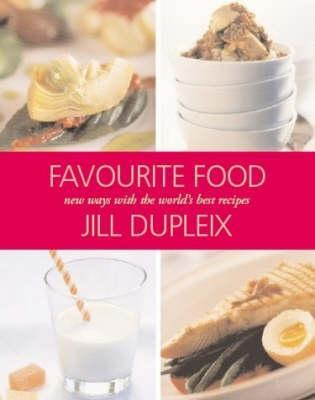 Favourite Food: : New Ways with the Worlds Best Recipes Jill Dupleix