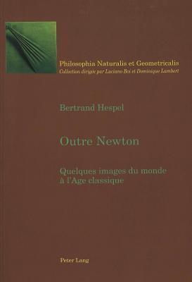Outre Newton: Quelques Images Du Monde A LAge Classique Bertrand Hespel