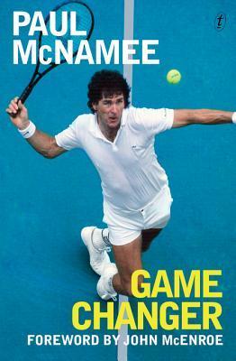 Game Changer: My Tennis Life: My Tennis Life Paul McNamee