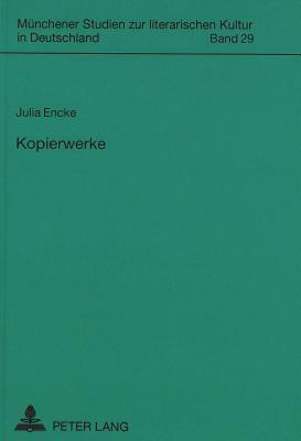 Kopierwerke: Buergerliche Zitierkultur in Den Spaeten Romanen Fontanes Und Flauberts Julia Encke