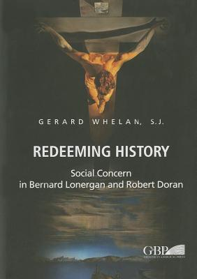 Redeeming History: Social Concern in Bernard Lonergan and Robert Doran  by  G Whelan