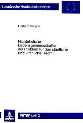 Nichteheliche Lebensgemeinschaften ALS Problem Fuer Das Staatliche Und Kirchliche Recht  by  Gerhard Hoppler