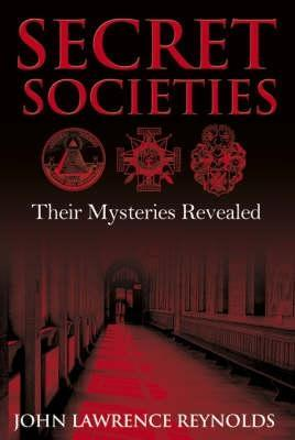 Secret Societies: Their Mysteries Revealed John Lawrence Reynolds
