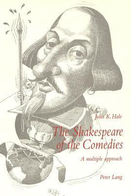 The Shakespeare of the Comedies: A Multiple Approach Second Printing John K. Hale