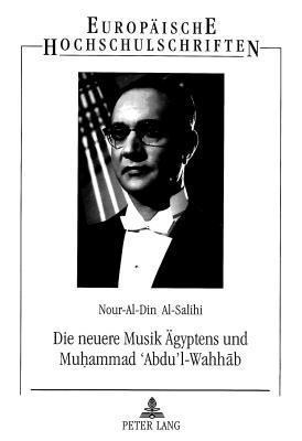Die Neuere Musik Aegyptens Und Muhammad Abdul-Wahhab: Eine Musikethnologische Untersuchung Nour-Al-Din Al-Salihi