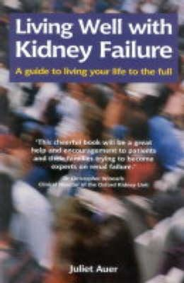 Living Well With Kidney Failure:  A Guide To Living Your Life To The Full  by  Juliet Auer