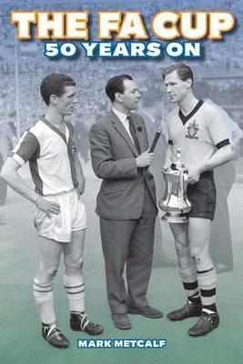 The Fa Cup 50 Years on: Blackburn Rovers 0, Wolverhampton Wanderers 3  by  Mark Metcalf