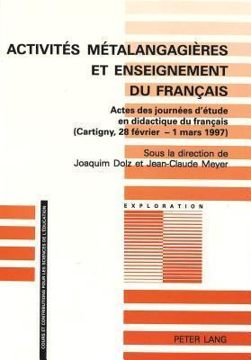 Activites Metalangagieres Et Enseignement Du Francais: Actes Des Journees DEtude En Didactique Du Francais (Cartigny, 28 Fevrier - 1 Mars 1997)  by  Joaquim Dolz